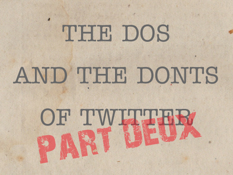 The Dos and The Do Nots of Twitter Part Deux