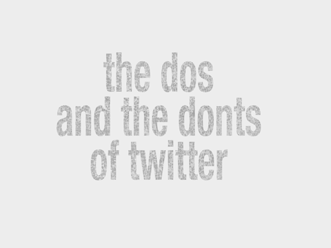 The Dos And Do Nots of Twitter