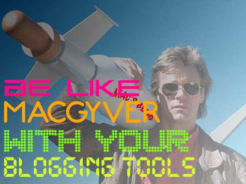 Blogging Tools MacGyver